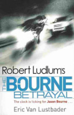 Robert Ludlum's the Bourne Betrayal - Eric van Lustbader, Robert Ludlum