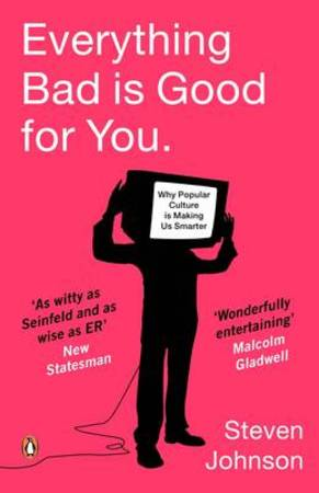 Everything bad is good for you - Steven Johnson