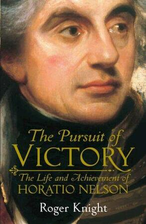The Pursuit of Victory: The Life and Achievement of Horatio Nelson - Roger Knight