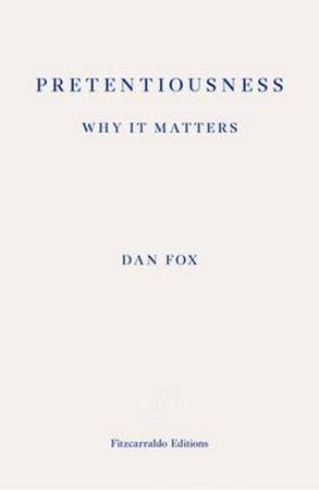 Pretentiousness: Why it Matters - Dan Fox