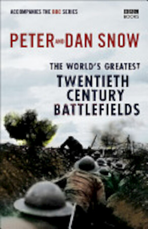 The World's Greatest Twentieth Century Battlefields - Peter Snow, Dan Snow