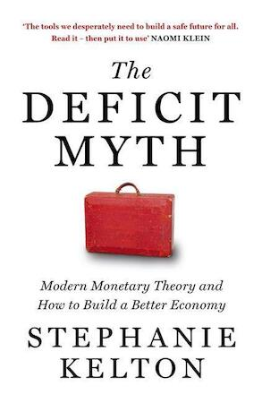 The deficit myth: modern monetary theory and how to build a better economy - stephanie kelton