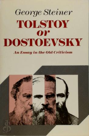 Tolstoy or Dostoevsky: An Essay in the Old Criticism - George Steiner
