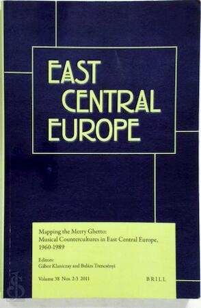 Mapping the Merry Ghetto: Musical Countercultures in East Central Europe, 1960 - 1989 - Gábor Klaniczay [Ed.], Balázs Trencsényi [Ed.]