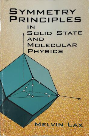 Symmetry Principles in Solid State and Molecular Physics - Melvin J. Lax