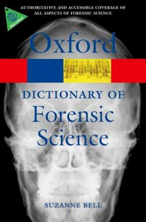 Dictionary of Forensic Science - Suzanne Bell
