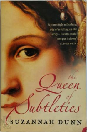 The queen of subtleties - Suzannah Dunn