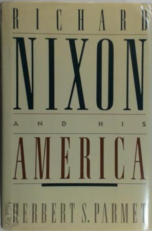 Richard Nixon and His America - Herbert S. Parmet