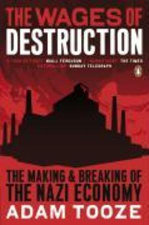 The wages of destruction - Adam Tooze