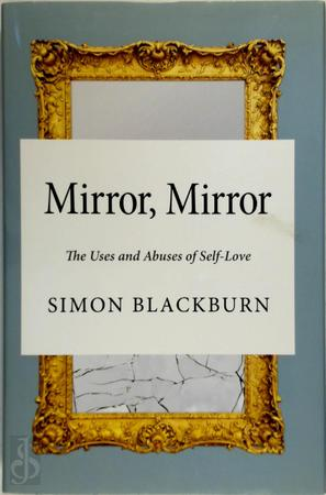 Mirror Mirror - The Uses and Abuses of Self-Love - Simon Blackburn