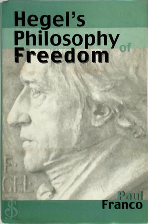 Hegel's philosophy of freedom - Paul Franco
