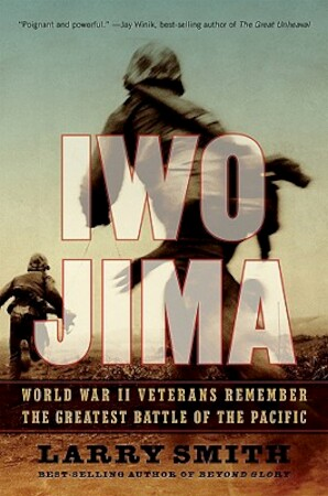 Iwo Jima - World War II Veterans Remember The Greatest Battle Of The Pacific - Larry Smith