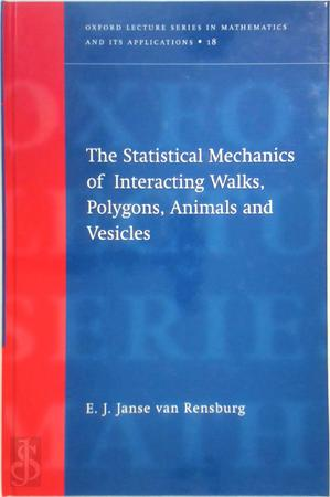 The Statistical Mechanics of Interacting Walks, Polygons, Animals and Vesicles - E. J. Janse van Rensburg