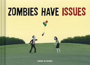 Zombies Have Issues - Greg Stones