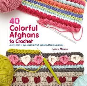 40 Colorful Afghans to Crochet - Leonie Morgan