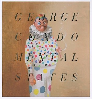 George Condo - Mental States - Ralph Rugoff, Will Self, Laura Hoptman