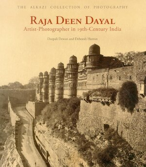 Raja Deen Dayal - Artist Photographer in 19th century India - Deepali Dewan, Deborah Hutton