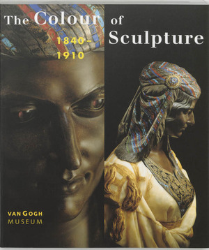 The colour of sculpture, 1840-1910 - Andreas Blühm, Van Gogh Museum Amsterdam, Henry Moore Institute (Leeds England)