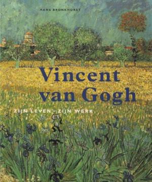 Vincent van Gogh: Zijn leven - Zijn werk