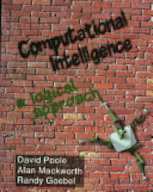 Computational Intelligence - David I. Poole, David Lynton Poole, Randy Autor Goebel, David Poole, Alan K. Mackworth, Alan Mackworth, Randy Goebel