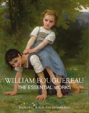 The Essential Works of William Bouguereau - Kara Lysandra Ross, Frederick C. Ross