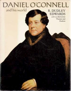 Daniel O'Connell and His World - Robert Dudley Edwards