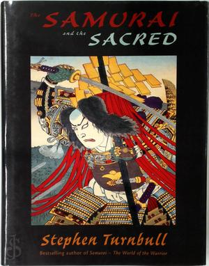 The samurai and the sacred - Stephen R. Turnbull
