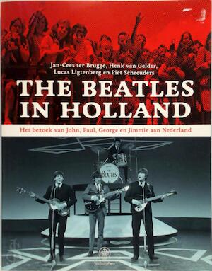 The Beatles in Holland - Jan-Cees ter Brugge, Henk van Gelder, Lucas Ligtenberg, Piet Schreuders