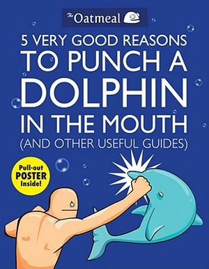 5 Very Good Reasons to Punch a Dolphin in the Mouth (And Other Useful Guides) - Oatmeal