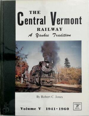 The Central Vermont Railway, A Yankee tradition: Volume V - Robert C. Jones