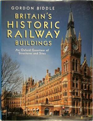 Britain's Historic Railway Buildings - Gordon Biddle