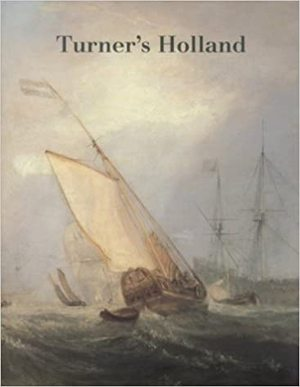Turner's Holland - Fred G. H. Bachrach, Joseph Mallord William Turner, Tate Gallery