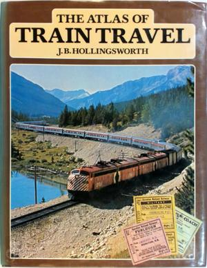 The atlas of train travel - J.B. Hollingsworth