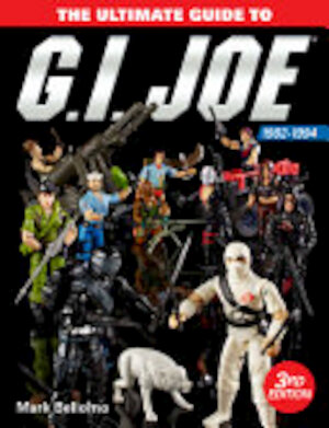 The Ultimate Guide to G. I. Joe 1982-1994 - Mark Bellomo