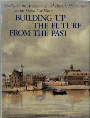 Building up the future from the past - Henry E. Coomans, Michael A. Newton, Maritza Coomans-eustatia