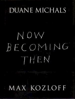 Now becoming then - Duane Michals, Max Kozloff