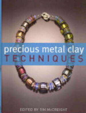 Precious Metal Clay Techniques - Tim McCreight