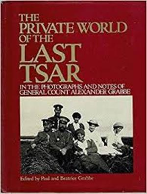 The Private World of the Last Tsar - Paul Grabbe, Beatrice Grabbe