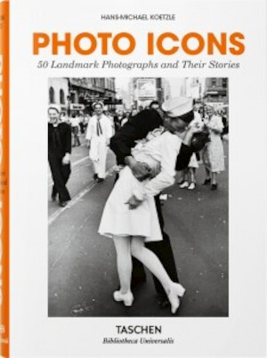 Photo Icons. 50 Landmark Photographs and Their Stories -