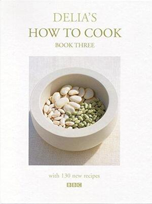 Delia's how to cook, book three - Delia Smith