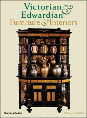 Victorian and Edwardian Furniture and Interiors - Jeremy Cooper