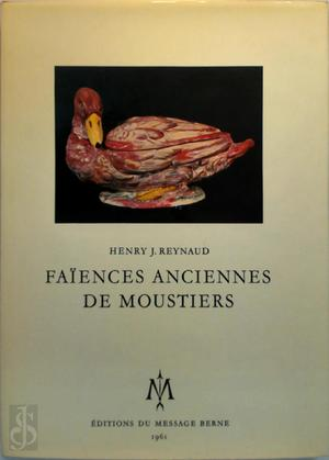 Faïences anciennes de Moustiers - Henry Jean Reynaud, Fernand Cuvelier, Charles Curtil-boyer