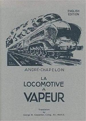La locomotive à vapeur [English Edition] - André Chapelon, George W. Carpenter [Transl.]