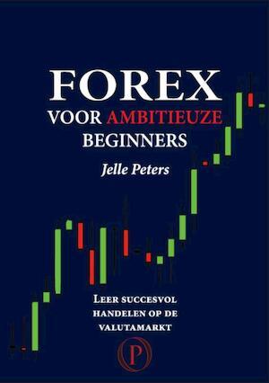 Forex voor ambitieuze beginners leer succesvol handelen op de valutamarkt
