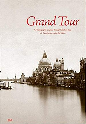 Grand Tour - A Photographic Journey through Goethe's Italy -