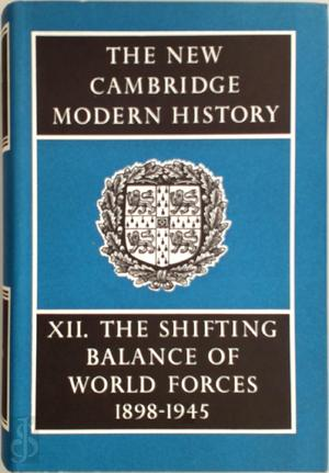 The New Cambridge Modern History, Vol. 12: The Shifting Balance of World Forces, 1898-1945 - A.L. Mowat