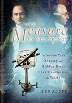 The Measure of all Things - Ken Alder