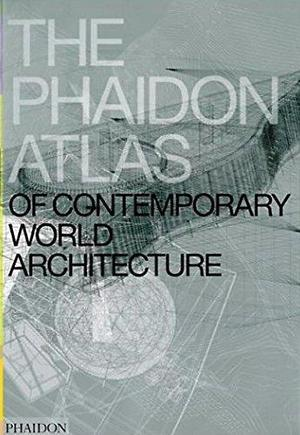 The Phaidon atlas of contemporary world architecture - Phaidon Press