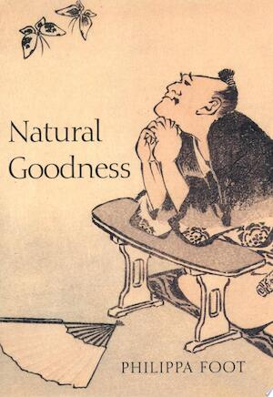 Natural Goodness - Philippa Foot, Griffin Professor Of Philosophy Emeritus At The University Of California Los Angeles And Honorary Fellow Philippa Foot