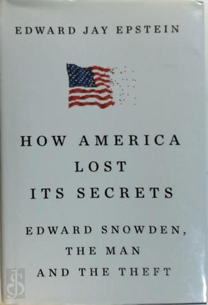 How America Lost Its Secrets - Edward Jay Epstein